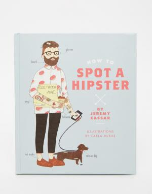 Books Книга How To Spot A Hipster. Цвет: мульти